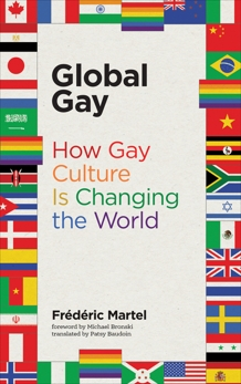 Global Gay: How Gay Culture Is Changing the World, Martel, Frederic