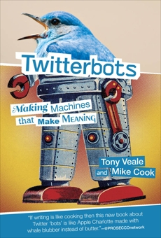 Twitterbots: Making Machines that Make Meaning