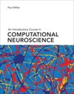 An Introductory Course in Computational Neuroscience, Miller, Paul
