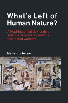 What's Left of Human Nature?: A Post-Essentialist, Pluralist, and Interactive Account of a Contested Concept, Kronfeldner, Maria