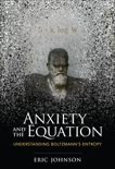 Anxiety and the Equation: Understanding Boltzmann's Entropy, Johnson, Eric