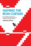 Gaming the Iron Curtain: How Teenagers and Amateurs in Communist Czechoslovakia Claimed the Medium of Computer Games, Svelch, Jaroslav