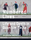 Numbered Lives: Life and Death in Quantum Media, Wernimont, Jacqueline