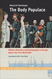 The Body Populace: Military Statistics and Demography in Europe before the First World War, Hartmann, Heinrich