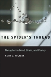 The Spider's Thread: Metaphor in Mind, Brain, and Poetry, Holyoak, Keith J.