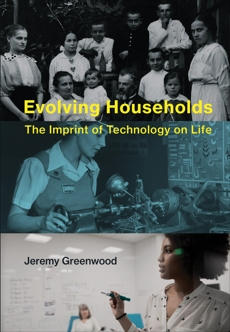 Evolving Households: The Imprint of Technology on Life, Greenwood, Jeremy