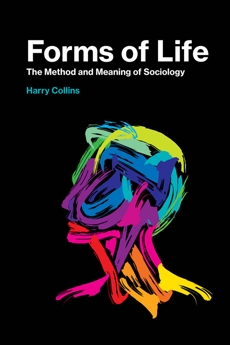 Forms of Life: The Method and Meaning of Sociology, Collins, Harry