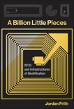 A Billion Little Pieces: RFID and Infrastructures of Identification, Frith, Jordan