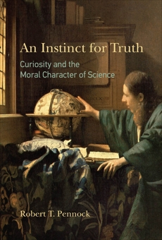 An Instinct for Truth: Curiosity and the Moral Character of Science, Pennock, Robert T.