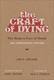The Craft of Dying, 40th Anniversary Edition: The Modern Face of Death, Lofland, Lyn H.