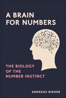 A Brain for Numbers: The Biology of the Number Instinct, Nieder, Andreas