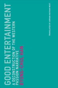 Good Entertainment: A Deconstruction of the Western Passion Narrative, Han, Byung-Chul