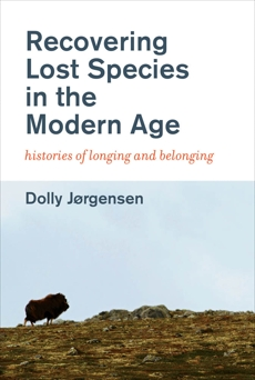 Recovering Lost Species in the Modern Age: Histories of Longing and Belonging, Jorgensen, Dolly