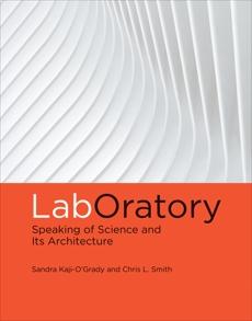 LabOratory: Speaking of Science and Its Architecture, Kaji-O'Grady, Sandra & Smith, Chris L.