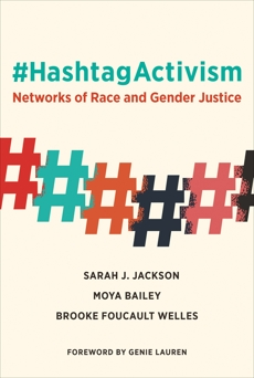 #HashtagActivism: Networks of Race and Gender Justice, Jackson, Sarah J. & Bailey, Moya & Foucault Welles, Brooke