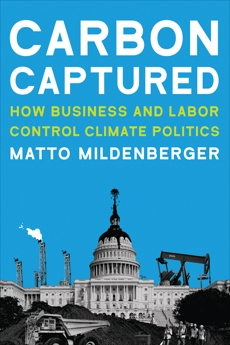 Carbon Captured: How Business and Labor Control Climate Politics, Mildenberger, Matto