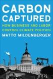 Carbon Captured: How Business and Labor Control Climate Politics, Mildenberger, Matto