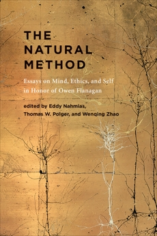 The Natural Method: Essays on Mind, Ethics, and Self in Honor of Owen Flanagan,