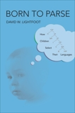 Born to Parse: How Children Select Their Languages, Lightfoot, David W.