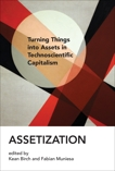 Assetization: Turning Things into Assets in Technoscientific Capitalism,