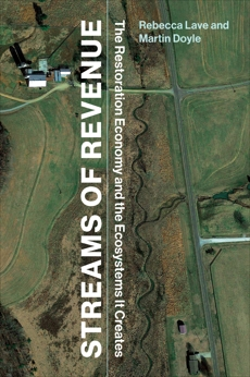 Streams of Revenue: The Restoration Economy and the Ecosystems It Creates, Lave, Rebecca & Doyle, Martin