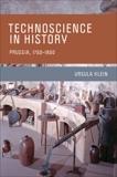 Technoscience in History: Prussia, 1750-1850, Klein, Ursula