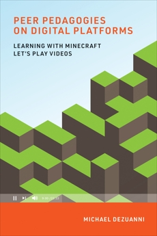 Peer Pedagogies on Digital Platforms: Learning with Minecraft Let's Play Videos, Dezuanni, Michael