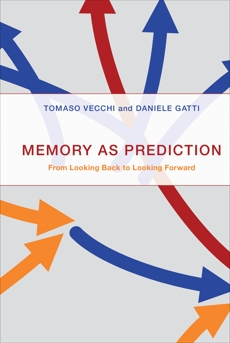 Memory as Prediction: From Looking Back to Looking Forward, Vecchi, Tomaso & Gatti, Daniele