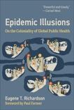 Epidemic Illusions: On the Coloniality of Global Public Health, Richardson, Eugene T