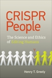 CRISPR People: The Science and Ethics of Editing Humans, Greely, Henry T.