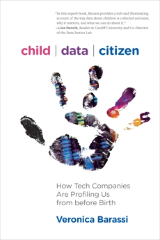 Child Data Citizen: How Tech Companies Are Profiling Us from Before Birth, Barassi, Veronica