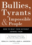 Bullies, Tyrants, and Impossible People: How to Beat Them Without Joining Them, Jankowski, Mark A. & Dale, James M. & Shapiro, Ronald M.