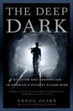 The Deep Dark: Disaster and Redemption in America's Richest Silver Mine, Olsen, Gregg