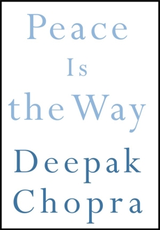 Peace Is the Way: Bringing War and Violence to an End, Chopra, Deepak
