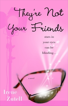 They're Not Your Friends: A Novel, Zutell, Irene