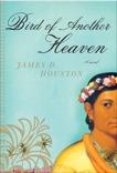Bird of Another Heaven, Houston, James D.