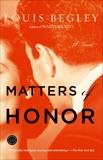 Matters of Honor: A Novel, Begley, Louis
