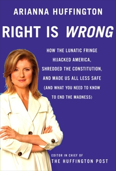 Right is Wrong, Huffington, Arianna