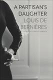 A Partisan's Daughter, de Bernieres, Louis