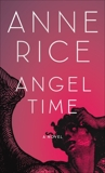Angel Time: The Songs of the Seraphim, Book One, Rice, Anne