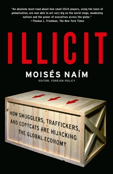 Illicit: How Smugglers, Traffickers and Copycats Are Hijacking the Global Economy, Naim, Moises