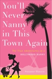 You'll Never Nanny in This Town Again: The True Adventures of a Hollywood Nanny, Hansen, Suzanne