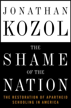 The Shame of the Nation: The Restoration of Apartheid Schooling in America, Kozol, Jonathan