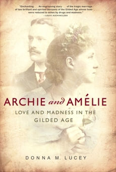Archie and Amelie: Love and Madness in the Gilded Age, Lucey, Donna M.
