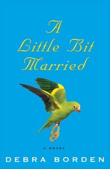 A Little Bit Married: A Novel, Borden, Debra