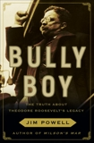 Bully Boy: The Truth About Theodore Roosevelt's Legacy, Powell, Jim