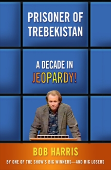 Prisoner of Trebekistan: A Decade in Jeopardy!