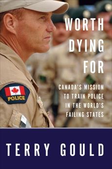 Worth Dying For: Canada's Mission to Train Police in the World's Failing States