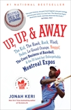 Up, Up, and Away: The Kid, the Hawk, Rock, Vladi, Pedro, le Grand Orange, Youppi!, the Crazy Business of Baseball, and the Ill-fated but Unforgettable Montreal Expos, Keri, Jonah