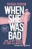 When She Was Bad: How and Why Women Get Away with Murder, Pearson, Patricia